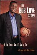 Bob Love Story If Its Gonna Be Its Up To