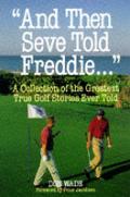 & Then Seve Told Freddie