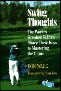Swing Thoughts The Worlds Greatest Golfers Share Their Keys to Mastering the Game