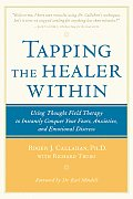 Tapping The Healer Within Using Thought Field Therapy to Instantly Conquer Your Fears Anxieties & Emotional Distress