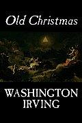Old Christmas by Washington Irving, Fiction, Classics