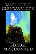 Warlock O' Glenwarlock by George MacDonald, Fiction, Literary