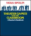 Theater Games for the Classroom A Teachers Handbook