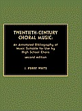 Twentieth-Century Choral Music: An Annotated Bibliography of Music Suitable for Use by High School Choirs
