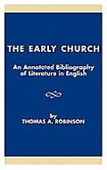 The Early Church: An Annotated Bibliography of Literature in English