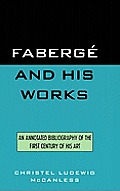 Fabergz and His Works: An Annotated Bibliography of the First Century of His Art
