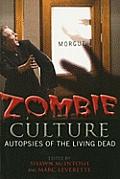Zombie Culture Autopsies of the Living Dead