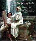 Lure Of Italy American Artists & the Italian Experience 1760 1914