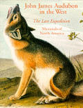 John James Audubon In The West The Last Expedition Mammals of North America
