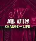 John Waters Change Of Life