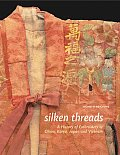 Silken Threads A History of Embroidery in China Korea Japan & Vietnam