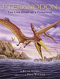Pteranodon The Life Story Of A Pterosaur