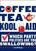 Coffee Tea or Kool Aid Which Party Politics Are You Swallowing