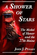 Shower of Stars The Medal of Honor & the 27th Maine