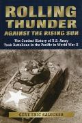 Rolling Thunder against the Rising Sun The Combat History of U S Army Tank Battalions in the Pacific in World War II