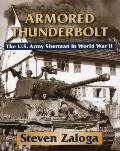 Armored Thunderbolt The U S Army Sherman in World War II