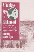 Yankee Spy In Richmond Civil War Diary
