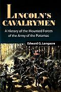 Lincolns Cavalrymen A History of the Mounted Forces of the Army of the Potomac