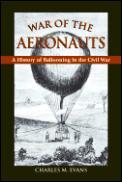 War of the Aeronauts A History of Ballooning During the Civil War