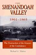 Shenandoah Valley 1861 1865 The Destruction of the Granary of the Confederacy