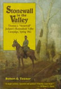 Stonewall in the Valley Thomas J Stonewall Jacksons Shenandoah Valley Campaign Spring 1862