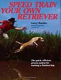 Speed Train Your Own Retriever The Quick Efficient Proven System for Training a Finished Dog