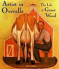 Artist in Overalls The Life of Grant Wood