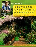 Pat Welshs Southern California Gardening A Month By Month Guide Completely Revised & Updated