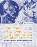 Man Who Went to the Far Side of the Moon The Story of Apollo 11 Astronaut Michael Collins