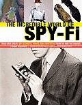 Incredible World Of Spy Fi Wild & Crazy Spy Gadgets Props & Artifacts From TV & the Movies