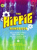 Hippie Handbook How to Tie Dye A T Shirt Flash a Peace Sign & Other Essential Skills for the Carefree Life