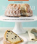 Baking for All Occasions A Treasury of Recipes for Everyday Celebrations