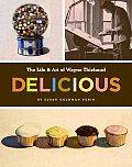 Delicious The Life & Art of Wayne Thiebaud