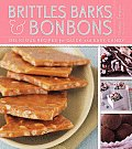 Brittles Barks & Bonbons Delicious Recipes for Quick & Easy Candy