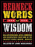 Redneck Words of Wisdom Real Life Expressions Advice Commentary & Observations from Some of the Smartest People Around Rednecks