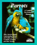 Parrots A Complete Pet Owners Manual