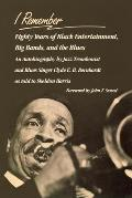I Remember: Eighty Years of Black Entertainment, Big Bands, and the Blues