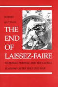 End of Laissez Faire National Purpose & the Global Economy After the Cold War