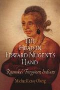 Head in Edward Nugents Hand Roanokes Forgotten Indians