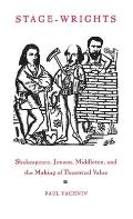 Stage-Wrights: Shakespeare, Jonson, Middleton, and the Making of Theatrical Value