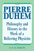 Pierre Duhem: Philosophy and History in the Work of a Believing Physicist