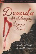 Dracula and Philosophy: Dying to Know