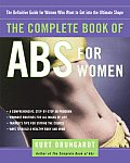 Complete Book of ABS for Women The Definitive Guide for Women Who Want to Get Into the Ultimate Shape