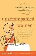 Unaccompanied Women Late Life Adventures in Love Sex & Real Estate