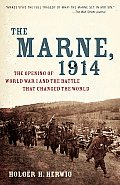 Marne 1914 The Opening of World War I & the Battle That Changed the World
