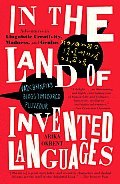 In the Land of Invented Languages A Celebration of Linguistic Creativity Madness & Genius