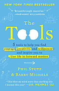 The Tools: 5 Tools to Help You Find Courage, Creativity, and Willpower And Inspire You to Live Life in Forward Motion