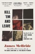 Kill Em & Leave Searching for James Brown & the American Soul
