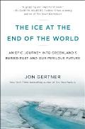 Ice at the End of the World An Epic Journey into Greenlands Buried Past & Our Perilous Future
