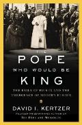 Pope Who Would Be King The Exile of Pius IX & the Emergence of Modern Europe